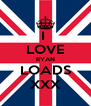 I  LOVE RYAN LOADS XXX - Personalised Poster A4 size