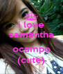 i love samantha  ocampo (cute) - Personalised Poster A4 size