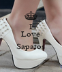 I Love  Sapatos  - Personalised Poster A4 size