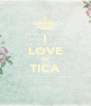 I LOVE Ser TICA  - Personalised Poster A4 size