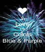 I Love The Colors Blue & Purple - Personalised Poster A4 size