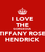 I LOVE THE GORGEOUS TIFFANY ROSE HENDRICK - Personalised Poster A4 size