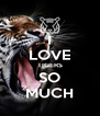 I LOVE TIGERS SO MUCH - Personalised Poster A4 size