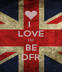 I  LOVE TO BE DFR - Personalised Poster A4 size