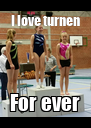I love turnen For ever - Personalised Poster A4 size