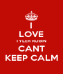 I LOVE TYLER ROBIN CANT KEEP CALM - Personalised Poster A4 size