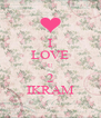 I LOVE U 2 IKRAM - Personalised Poster A4 size