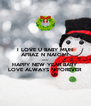 I LOVE U BABY MUH AFRAZ N NAIOMI MUH  HAPPY NEW YEAR BABY LOVE ALWAYS N FOREVER - Personalised Poster A4 size