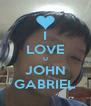 I LOVE U JOHN GABRIEL - Personalised Poster A4 size