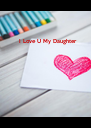 I Love U My Daughter - Personalised Poster A4 size