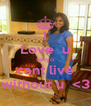 I Love  u sanyo cant live without u  <3 - Personalised Poster A4 size