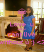 I Love  u sanyo cant live without u :) <3 - Personalised Poster A4 size