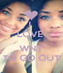 I  LOVE  U WNT TO GO OUT - Personalised Poster A4 size