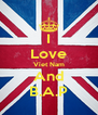 I Love Viet Nam And B.A.P - Personalised Poster A4 size