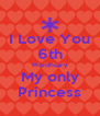 I Love You 6th Monthsary My only Princess - Personalised Poster A4 size