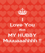 I Love You Alot MY HUBBY Muuuaaahhhh !! - Personalised Poster A4 size