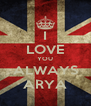 I LOVE YOU ALWAYS ARYA - Personalised Poster A4 size