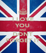 I LOVE YOU AND DONT FORGET IT - Personalised Poster A4 size