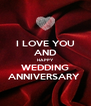 I LOVE YOU AND HAPPY WEDDING ANNIVERSARY  - Personalised Poster A4 size