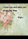 I love you and miss you    everyday Maa.                     - Personalised Poster A4 size