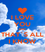 I LOVE YOU AND  THAT´S ALL I KNOW - Personalised Poster A4 size