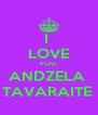 I  LOVE YOU  ANDZELA  TAVARAITE  - Personalised Poster A4 size
