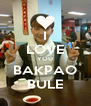 I LOVE YOU BAKPAO BULE - Personalised Poster A4 size