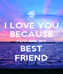 I LOVE YOU BECAUSE YOU ARE MY BEST FRIEND - Personalised Poster A4 size