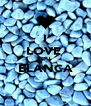 I LOVE  YOU  BLANCA  - Personalised Poster A4 size