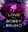 I LOVE YOU BOBBY BRUNO - Personalised Poster A4 size