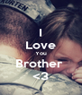 I Love You Brother  <3 - Personalised Poster A4 size