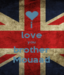 i love you brother Mouaad - Personalised Poster A4 size