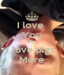 I love  You But I love pigs  More - Personalised Poster A4 size