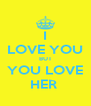 I LOVE YOU BUT YOU LOVE HER  - Personalised Poster A4 size