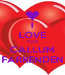 I LOVE YOU CALLUM FARRENDEN - Personalised Poster A4 size