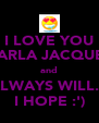 I LOVE YOU CARLA JACQUES and ALWAYS WILL... I HOPE :') - Personalised Poster A4 size