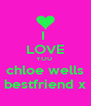 I  LOVE YOU  chloe wells bestfriend x - Personalised Poster A4 size