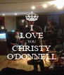 I LOVE YOU CHRISTY O'DONNELL - Personalised Poster A4 size