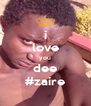 i love you dee #zaire - Personalised Poster A4 size