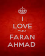 I LOVE YOU  FARAN AHMAD  - Personalised Poster A4 size