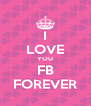 I LOVE YOU FB FOREVER - Personalised Poster A4 size