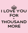 I LOVE YOU FOR A THOUSAND MORE - Personalised Poster A4 size