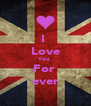I  Love You  For  ever - Personalised Poster A4 size