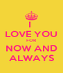 I  LOVE YOU FOR NOW AND ALWAYS - Personalised Poster A4 size