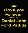 I love you Forever and a Day Daniel John Ford Padilla - Personalised Poster A4 size