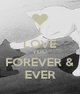 I LOVE YOU FOREVER & EVER - Personalised Poster A4 size