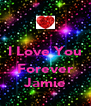 I Love You  Forever Jamie - Personalised Poster A4 size