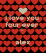 I love you  four ever  ♡♡  alex - Personalised Poster A4 size