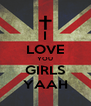 I LOVE YOU GIRLS YAAH - Personalised Poster A4 size