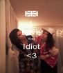 I Love You Idiot <3 - Personalised Poster A4 size
